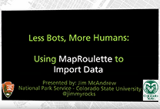 Less Bots, More Humans: Using MapRoulette to Import Data